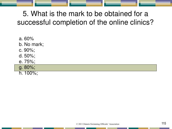 5. What is the mark to be obtained for a successful completion of the online clinics?