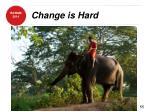 change is hard