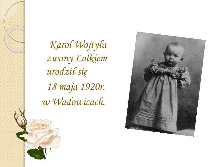 Karol Wojtyła zwany Lolkiem    urodził się
