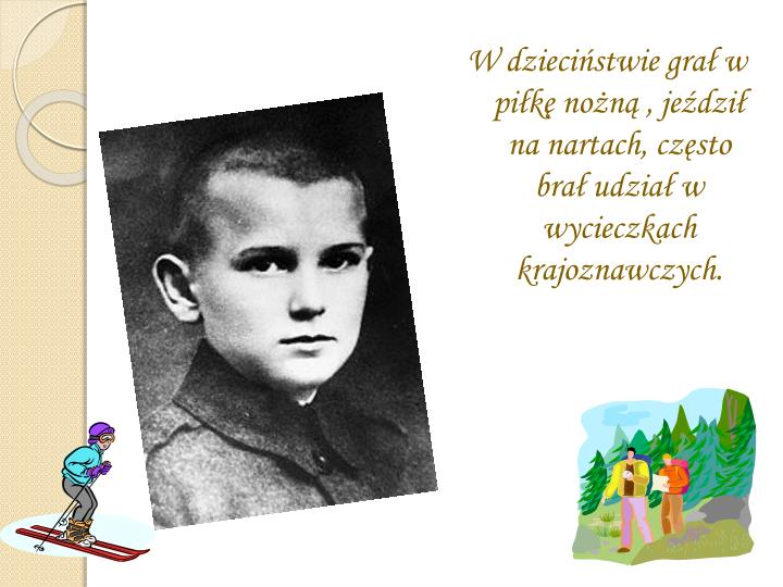 W dzieciństwie grał w piłkę nożną , jeździł na nartach, często brał udział w wycieczkach krajoznawczych.