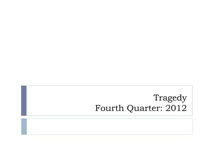 Tragedy fourth quarter 2012