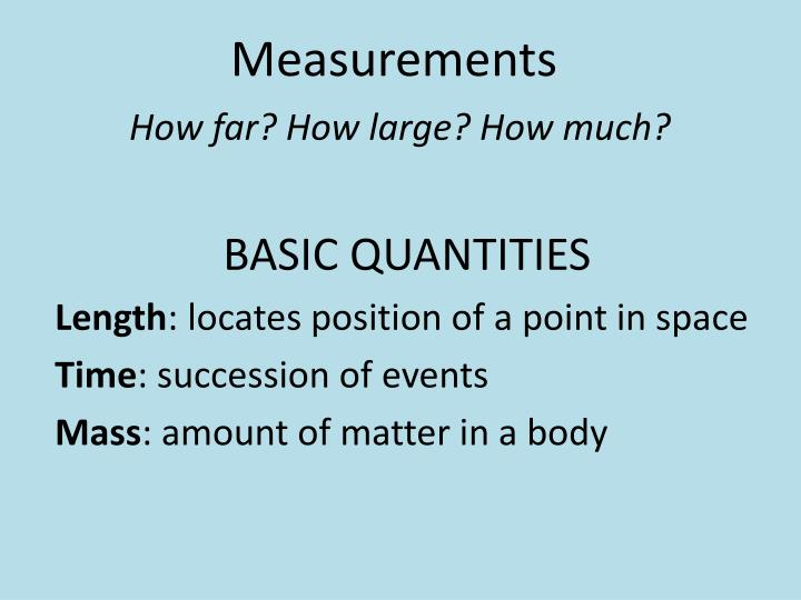 Measurements how far how large how much