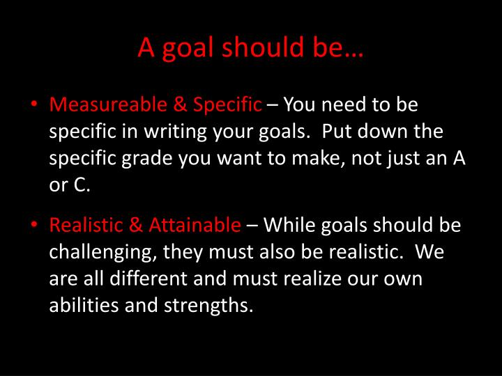 A goal should be…