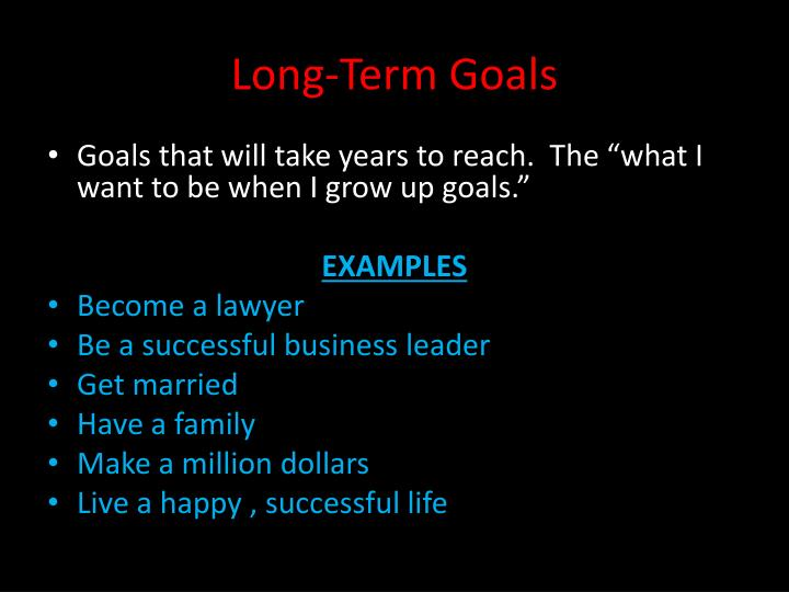 Long term goals