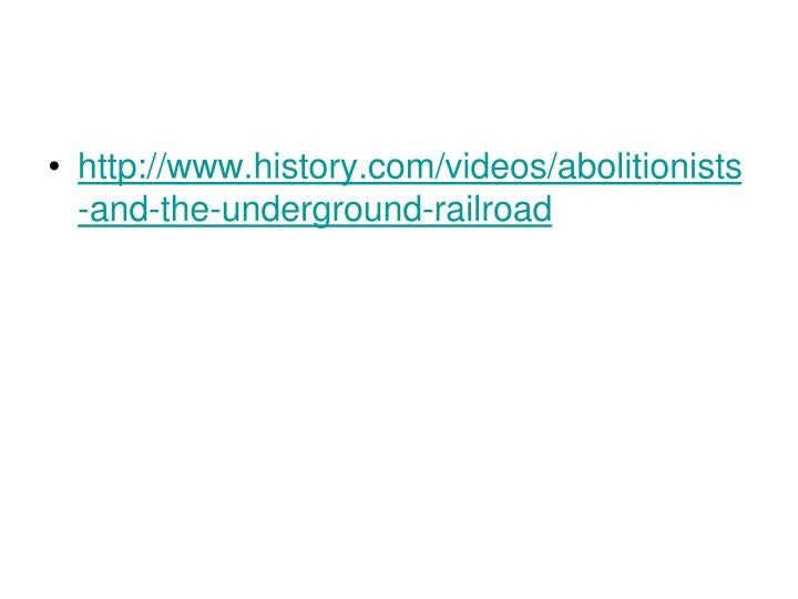 http://www.history.com/videos/abolitionists-and-the-underground-railroad