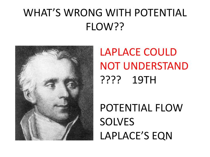 WHAT'S WRONG WITH POTENTIAL FLOW??