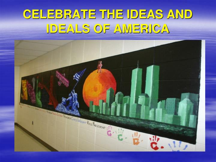 CELEBRATE THE IDEAS AND IDEALS OF AMERICA