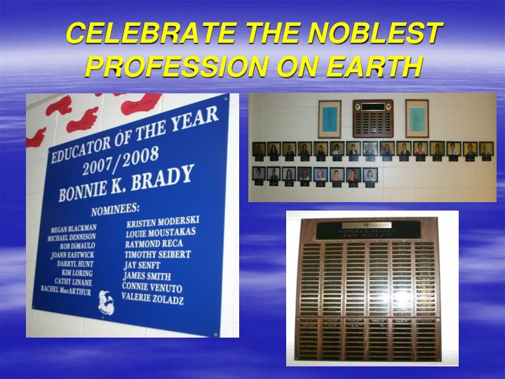 CELEBRATE THE NOBLEST PROFESSION ON EARTH