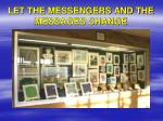 let the messengers and the messages change