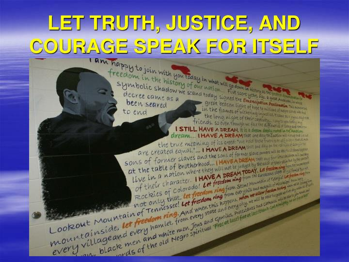 LET TRUTH, JUSTICE, AND COURAGE SPEAK FOR ITSELF