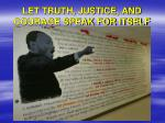 let truth justice and courage speak for itself