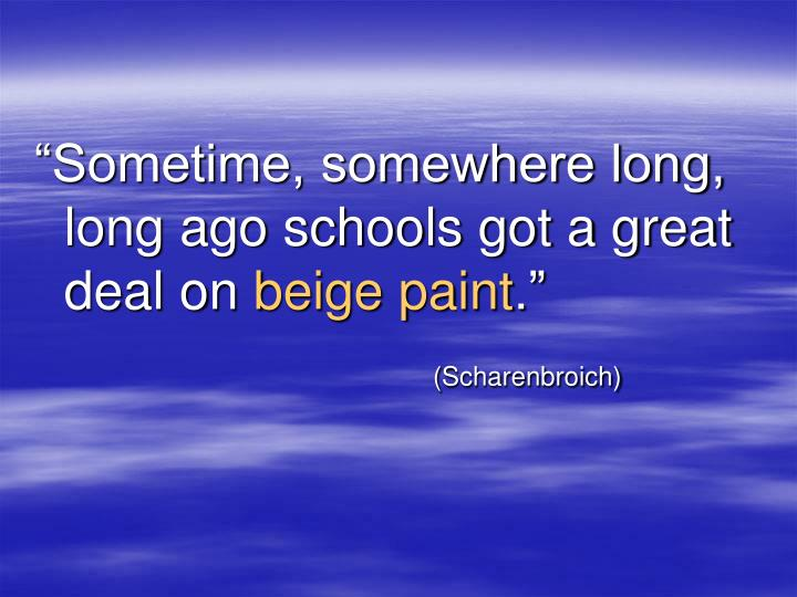 """Sometime, somewhere long, long ago schools got a great deal on"