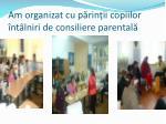 am organizat cu p rin ii copiilor nt lniri de consiliere parental