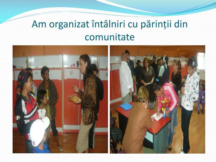Am organizat întâlniri cu părinții din comunitate