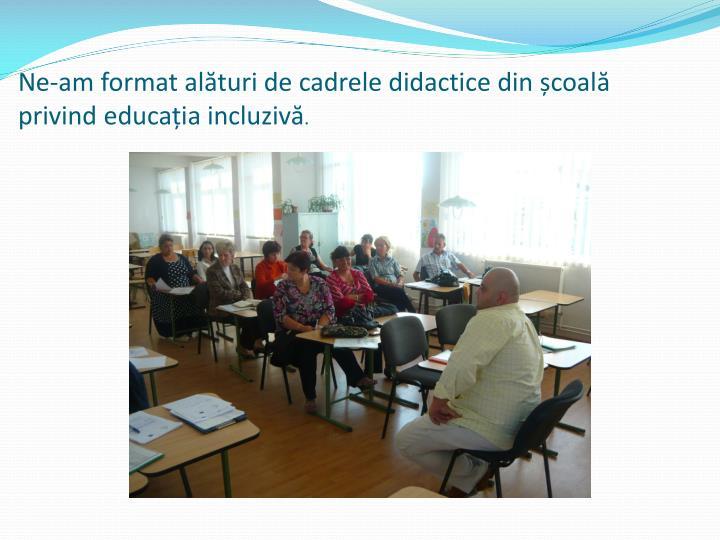 Ne-am format alături de cadrele didactice din școală privind educația incluzivă