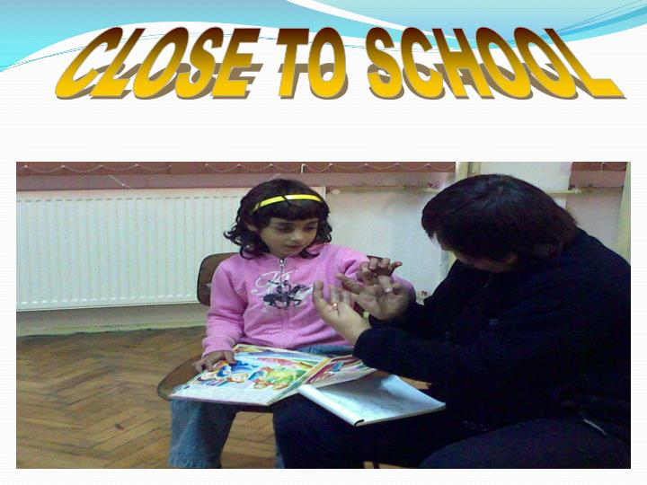 CLOSE TO SCHOOL
