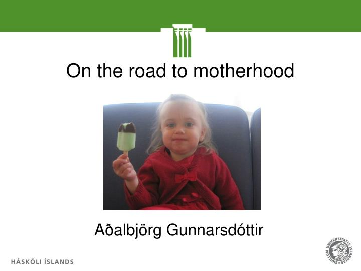 On the road to motherhood
