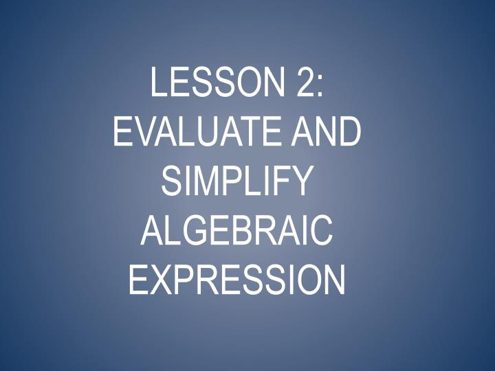 Lesson 2: Evaluate and simplify algebraic expression