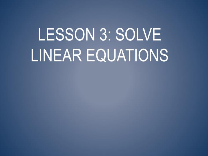 Lesson 3: solve linear equations
