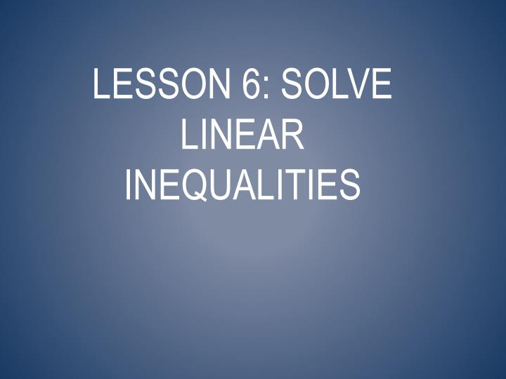 Lesson 6: solve linear inequalities