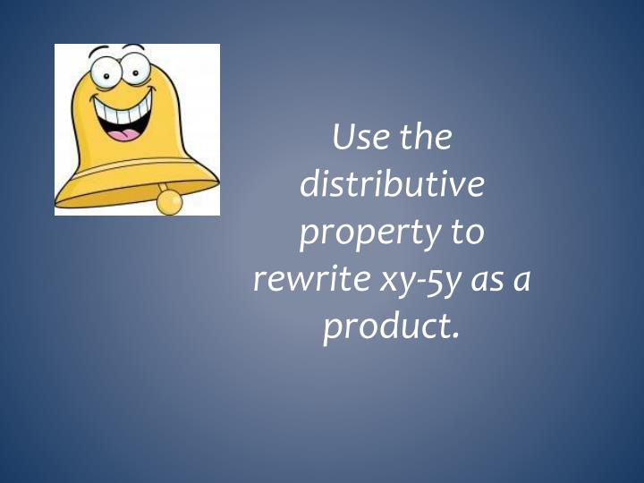 Use the distributive property to rewrite xy-5y as a product.