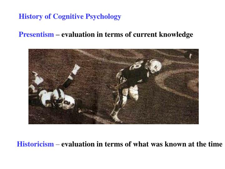 history of cognitive psychology Cognitive psychology is concerned with advances in the study of attention, memory, language processing, perception, problem solving, and thinking.