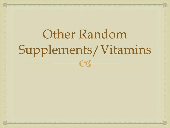 Other Random Supplements/Vitamins