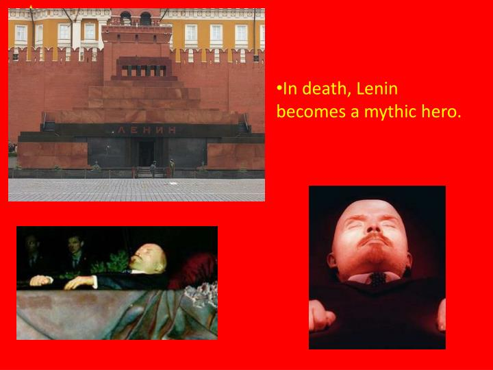 In death, Lenin becomes a mythic hero.