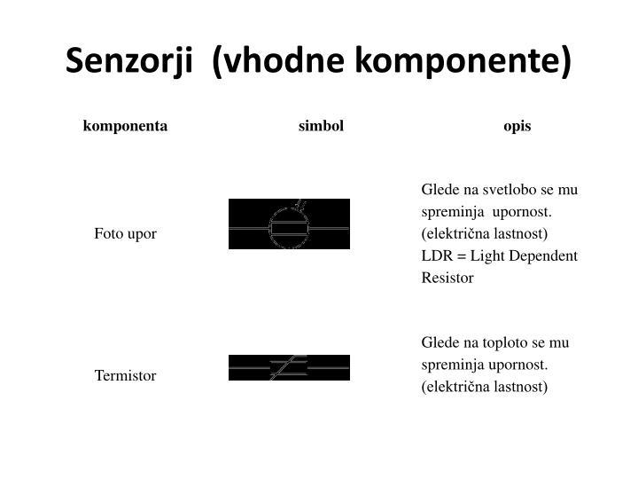 Senzorji  (vhodne komponente)