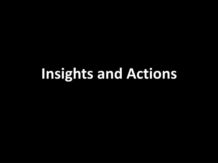 Insights and Actions