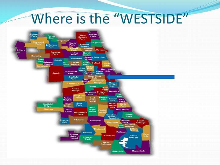 "Where is the ""WESTSIDE"""