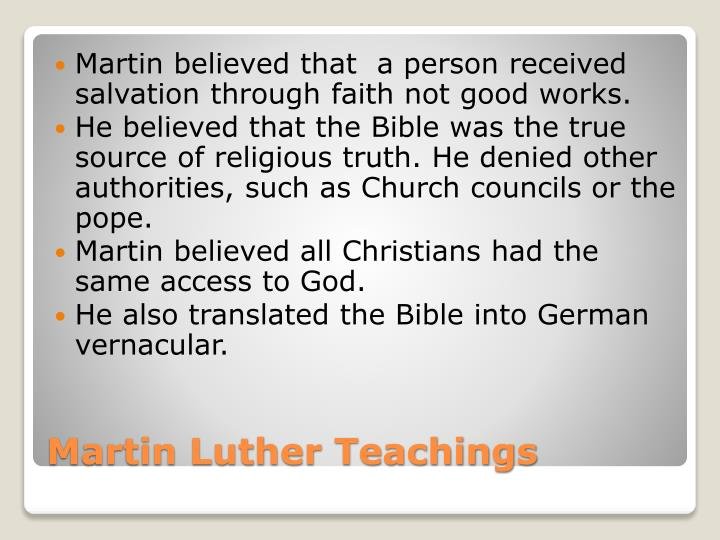 Martin believed that  a person received salvation through faith not good works.