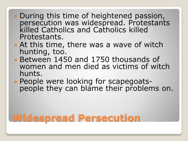 During this time of heightened passion, persecution was