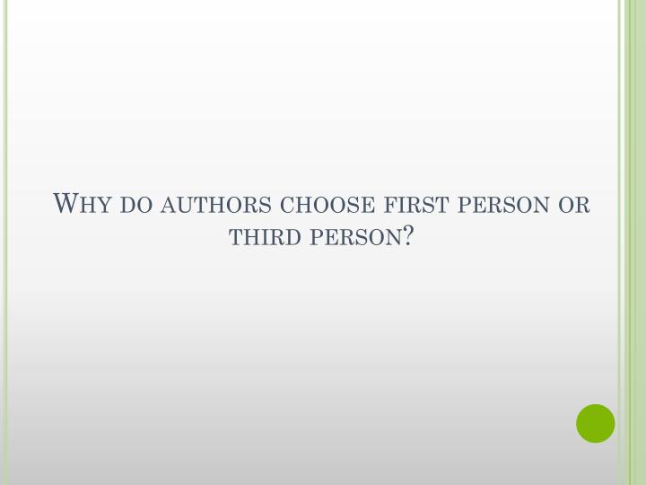 Why do authors choose first person or third person?