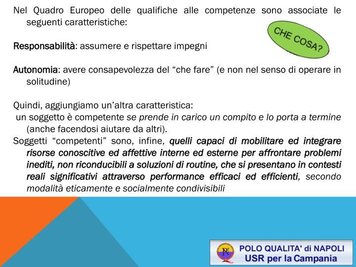 Nel Quadro Europeo delle qualifiche alle competenze sono associate le seguenti caratteristiche: