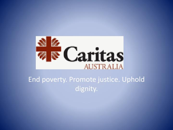End poverty. Promote justice. Uphold dignity