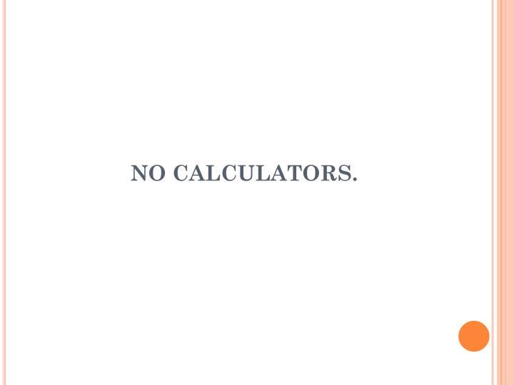 No calculators