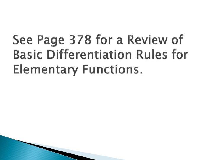 See Page 378 for a Review of Basic Differentiation Rules for Elementary Functions.