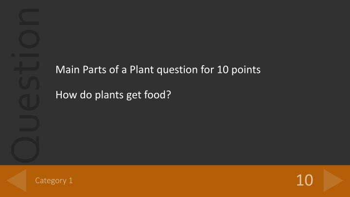 Main Parts of a Plant question for 10 points