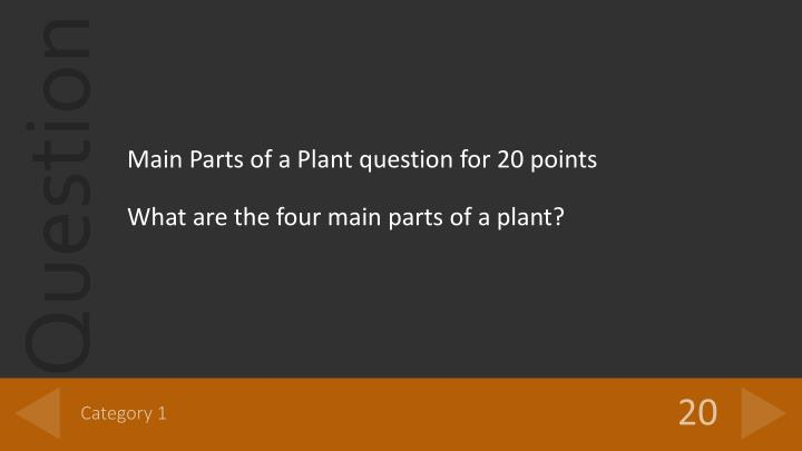 Main Parts of a Plant question for 20 points