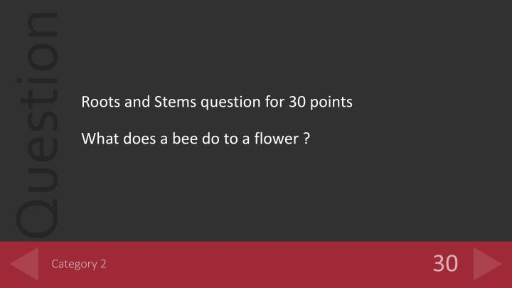 Roots and Stems question for 30 points