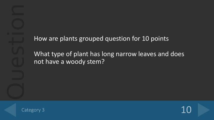 How are plants grouped question for 10 points