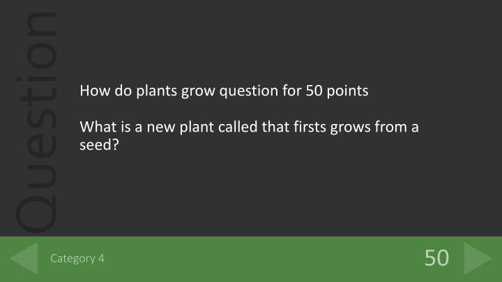 How do plants grow question for 50 points