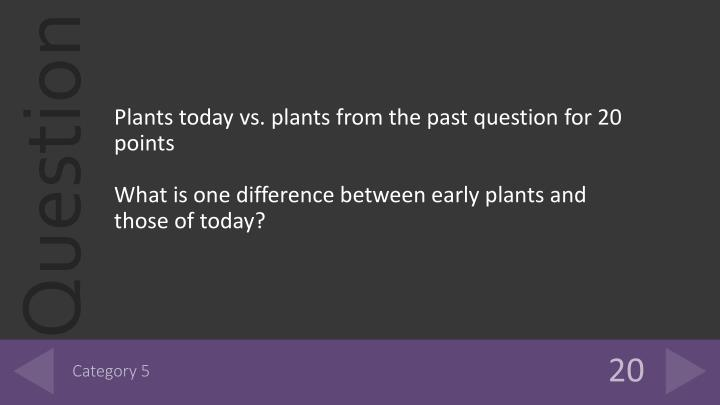Plants today vs. plants from the past question