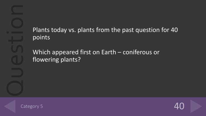 Plants today vs. plants from the past question for 40 points