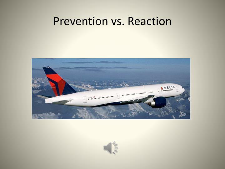 Prevention vs. Reaction