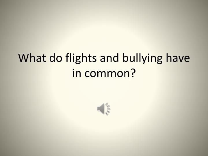 What do flights and bullying have in common?