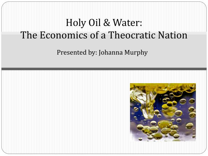 Holy oil water the economics of a theocratic nation