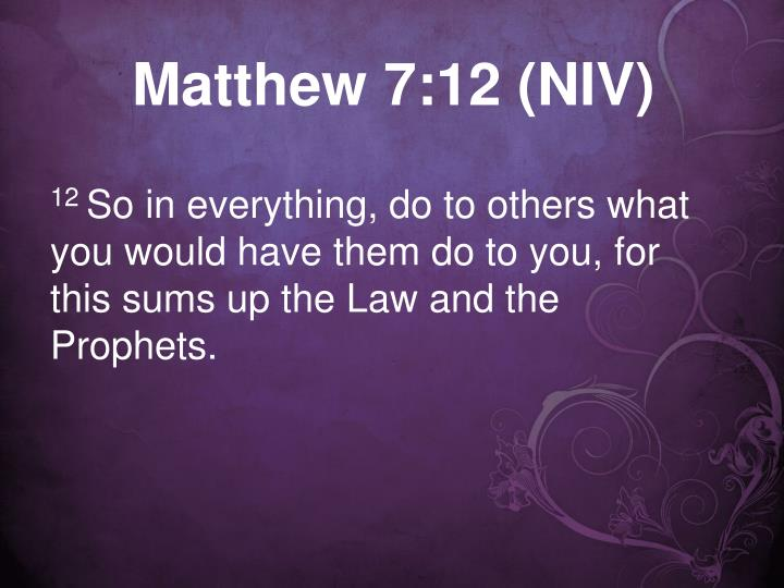 Matthew 7:12 (NIV)