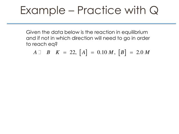 Example – Practice with Q